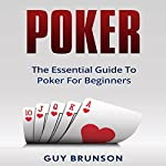 Poker: The Essential Guide to Poker for Beginners | Guy Brunson