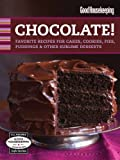 Good Housekeeping Chocolate!: Favorite Recipes for Cakes, Cookies, Pies, Puddings & Other Sublime Desserts