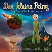 Der Planet des Feuervogels (Der kleine Prinz 2): Das Original-Hörspiel zur TV-Serie Hörbuch