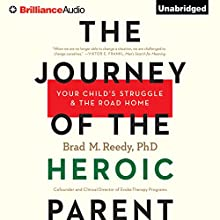 The Journey of the Heroic Parent: Your Child's Struggle & The Road Home (       UNABRIDGED) by Brad M. Reedy Narrated by Tom Parks