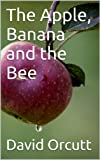 img - for The Apple, Banana and the Bee book / textbook / text book