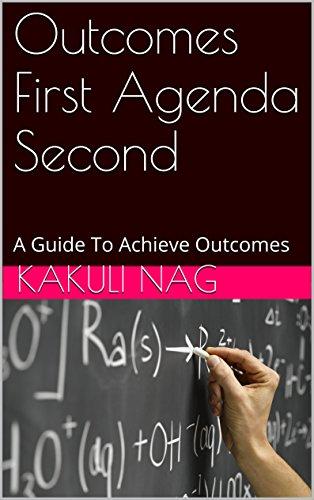 Outcomes First Agenda Second: A Guide To Achieve Outcomes (BECKON Book 1) PDF