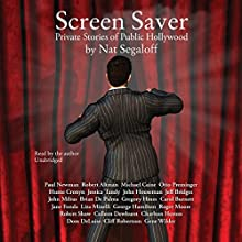 Screen Saver: Private Stories of Public Hollywood Audiobook by Nat Segaloff Narrated by Nat Segaloff
