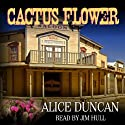 Cactus Flower Audiobook by Alice Duncan Narrated by Jim Hull