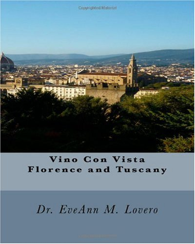 Vino Con Vista Florence and Tuscany: Wine With a View of Italy