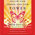 Follow Your Passion, Find Your Power: Everything You Need to Know about the Law of Attraction (       UNABRIDGED) by Bob Doyle Narrated by James James