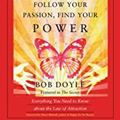 Follow Your Passion, Find Your Power: Everything You Need to Know about the Law of Attraction | [Bob Doyle]