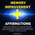 Memory Improvement Affirmations: Positive Daily Affirmations for Individuals Who Suffer from Memory Problems to Remember the Slightiest of Details | Stephens Hyang