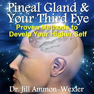 Pineal Gland & Third Eye: Proven Methods to Develop Your Higher Self | [Dr. Jill Ammon-Wexler]