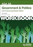 AQA AS Government & Politics Unit 2 Workbook: Governing Modern Britain