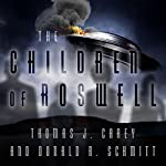 The Children of Roswell: A Seven-Decade Legacy of Fear, Intimidation, and Cover-Ups | Thomas J. Carey,Donald R. Schmitt