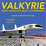 Valkyrie: North American&#39;s Mach 3 Superbombervon &#34;Dennis R. Jenkins&#34;