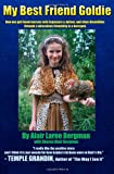Alair Laree Bergman My Best Friend Goldie: How one girl found success with Aspergers & Autism, and other disabilities through a miraculous friendship in a barnyard.