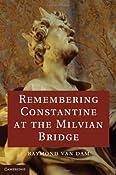 Amazon.com: Remembering Constantine at the Milvian Bridge (9781107096431): Raymond Van Dam: Books