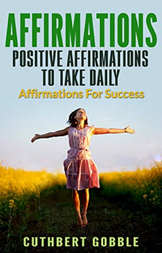 Affirmations: Positive Affirmations To Take Daily Positive Affirmations For Success For Women Men And Kids (Power of Affirmations,Achieve Fulfillment,Happiness,Success) (Positive Affirmations For Women compare prices)