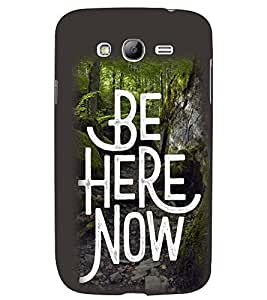 printtech Be Here text Back Case Cover for Samsung Galaxy Grand 2 G7102::Samsung Galaxy Grand 2 G7106