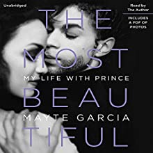 The Most Beautiful: My Life with Prince Audiobook by Mayte Garcia Narrated by Mayte Garcia