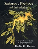 Seahorses, Pipefishes and Their Relatives: A Comprehensive Guide to Syngnathiformes (Marine Fish Families S.)