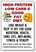 HIGH PROTEIN, LOW CARB & GOOD FAT DIET - LOSE WEIGHT & KEEP IT OFF FOR GOOD NUTRITION, HEALTH, LONG LIFE, ANIT-AGING, FITNESS & VITALITY - HOW TO BOOK & GUIDE FOR SMART DUMMIES