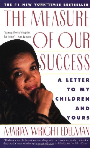 The Measure of Our Success: A Letter to My Children and...