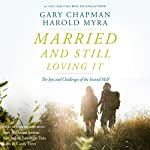 Married and Still Loving It: The Joys and Challenges of the Second Half | Gary Chapman,Harold Myra