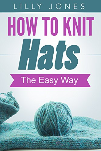 Free Kindle Book : How to Knit Hats: The Easy Way