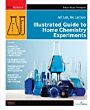 img - for Illustrated Guide to Home Chemistry Experiments: All Lab, No Lecture (DIY Science) book / textbook / text book