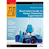 Illustrated Guide to Home Chemistry Experiments: All Lab, No Lecture (DIY Science) ~ Robert Bruce Thompson