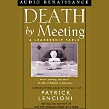 Death by Meeting: A Leadership Fable about Solving the Most Painful Problem in Business Audiobook by Patrick Lencioni Narrated by Jack Arthur