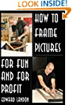 How to Make Picture Frames: For Fun a...