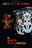 The Left Hand of God: A Souls Love Poems