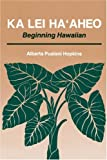Ka Lei Ha'Aheo: Beginning Hawaiian (082481259X) by Alberta Pualani Hopkins