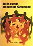 img - for Adios estado, bienvenida comunidad/ Bye bye state, welcoming community (Yumelia Textos) (Spanish Edition) book / textbook / text book
