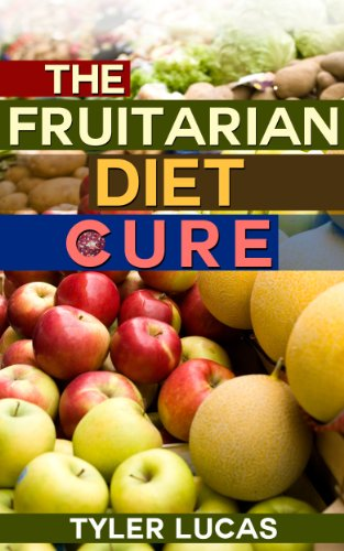 The Fruitarian Diet Cure (Fruitarian Diet) by Tyler Lucas