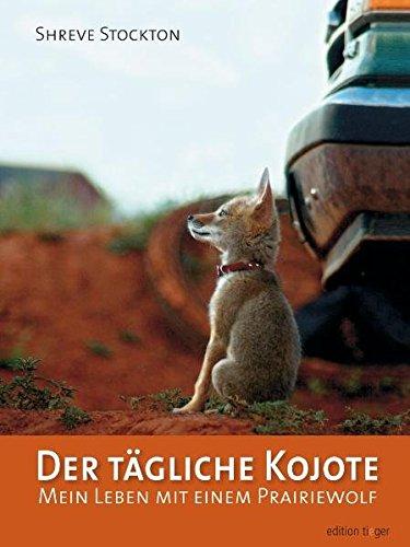 Der tägliche Kojote: Mein Leben mit einem Prairiewolf. Eine wahre Geschichte über Liebe, Freiheit und Vertrauen hier kaufen