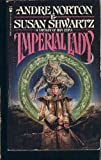 Imperial Lady: A Fantasy of Han China (0812507223) by Norton, Andre; Shwartz, Susan