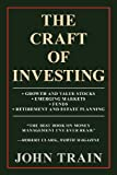 The Craft Of Investing: Growth And Value Stocks; Emerging Markets; Funds; Retirement And Estate Planning (1462052622) by Train, John