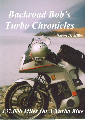 Motorcycle Road Trips (Vol. 3) Turbo Chronicles - 137,000 Miles With A Yamaha Turbo (Backroad Bob's Motorcycle Road Trips)