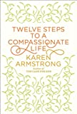 Twelve Steps to a Compassionate Life (0307400654) by Armstrong, Karen