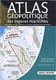 echange, troc Didier Ortolland, Jean-Pierre Pirat - ATLAS Géopolitique des espaces maritimes - 2e édition