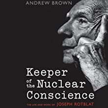 Keeper of the Nuclear Conscience: The Life and Work of Joseph Rotblat Audiobook by Andrew Brown Narrated by Bruce Mann