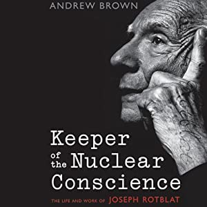Keeper of the Nuclear Conscience: The Life and Work of Joseph Rotblat  | [Andrew Brown]