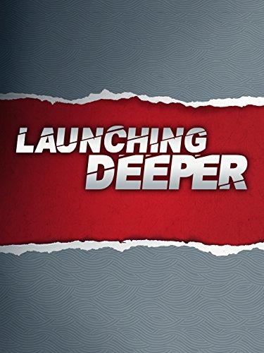 Launching Deeper
