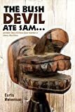 img - for The Bush Devil Ate Sam: And Other Tales of a Peace Corps Volunteer in Liberia, West Africa book / textbook / text book