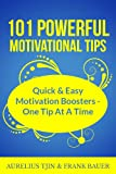 101 Powerful Motivational Tips Book: Quick & Easy Motivational Boosters - One Tip At A Time