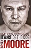 Beware of the Dog: Rugby's Hard Man Reveals All Brian Moore