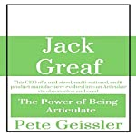 Jack Greaf: This CEO of a Mid-Sized, Multi-National, Multi-Product Manufacturer Evolved Into an Articulate via Observation and Need: The Power of Being Articulate | Pete Geissler