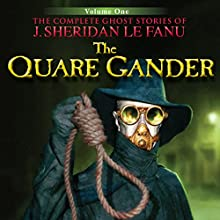 The Quare Gander: The Complete Ghost Stories of J. Sheridan Le Fanu (5 of 30) (       UNABRIDGED) by Joseph Sheridan Le Fanu Narrated by Pat Laffan