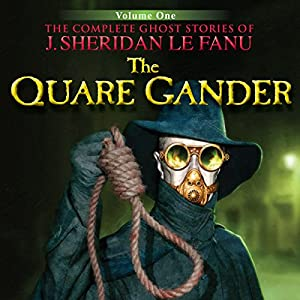 The Quare Gander: The Complete Ghost Stories of J. Sheridan Le Fanu (5 of 30) Audiobook