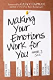 Making Your Emotions Work for You: *Coping with Stress *Avoiding Burnout *Overcoming Fear ...and More